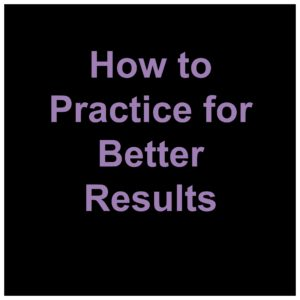 How to Practice-Better Results