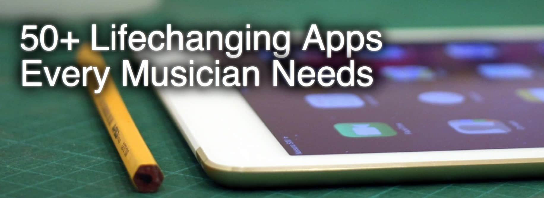 50+ Lifechanging Apps Every Musician Needs